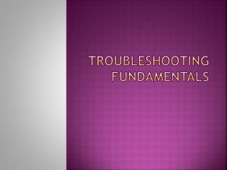 Troubleshooting fundamentals