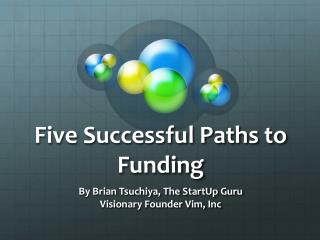 Five Successful Paths to Funding