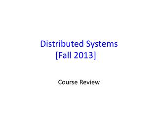 Distributed Systems [ Fall 2013]