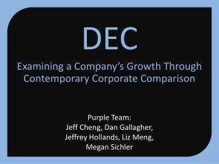 Purple Team: Jeff Cheng, Dan Gallagher, Jeffrey Hollands, Liz  Meng , Megan  Sichler