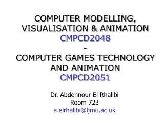 COMPUTER MODELLING, VISUALISATION & ANIMATION CMPCD2048 - COMPUTER GAMES TECHNOLOGY AND ANIMATION CMPCD2051