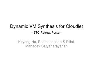 Dynamic VM Synthesis for Cloudlet - ISTC Retreat Poster-
