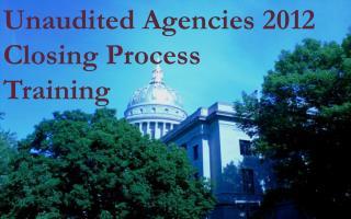 Unaudited Agencies 2012 Closing Process  Training