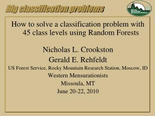 How to solve a classification problem with 45 class levels using Random Forests  Nicholas L. Crookston Gerald E. Rehfel