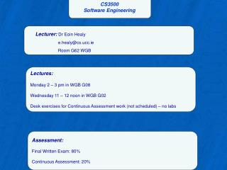 Lectures: Monday 2 – 3 pm in WGB G08 Wednesday 11 – 12 noon in WGB G02 Desk  exercises for Continuous Assessment work (