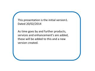 This presentation is the initial version1. Dated 20/02/2014