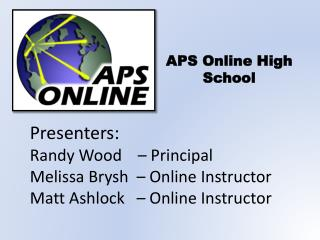 Presenters: Randy Wood    – Principal  Melissa Brysh  – Online Instructor Matt Ashlock   – Online Instructor