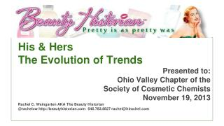 His & Hers The Evolution of Trends Presented to: Ohio Valley Chapter of the Society of Cosmetic Chemists November 19, 2