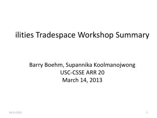 ilities Tradespace  Workshop Summary Barry Boehm,  Supannika Koolmanojwong USC-CSSE ARR 20  March 14, 2013