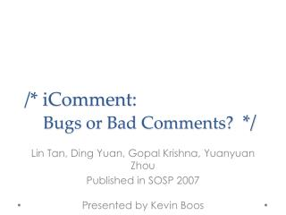 /*  iComment : Bugs or Bad Comments?   */
