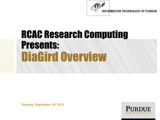 RCAC Research Computing Presents: DiaGird  Overview