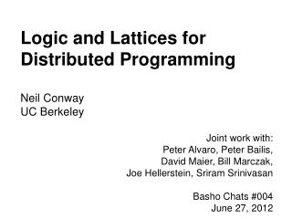 Logic and Lattices for Distributed Programming Neil Conway UC Berkeley
