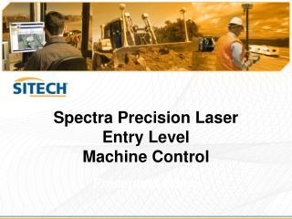 Spectra Precision Laser  Entry Level  Machine Control
