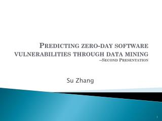 Predicting zero-day software vulnerabilities through data mining --Second Presentation