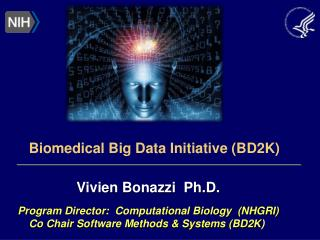 Vivien Bonazzi  Ph.D. Program Director:  Computational Biology  (NHGRI) Co Chair Software Methods & Systems (BD2K )