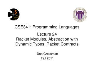 CSE341: Programming Languages Lecture 24 Racket Modules, Abstraction with Dynamic Types; Racket Contracts