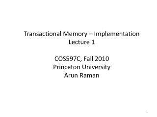 Transactional Memory – Implementation Lecture 1 COS597C, Fall 2010 Princeton University Arun  Raman