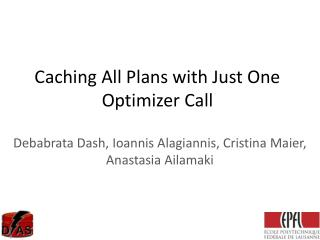 Caching All Plans with Just One Optimizer Call