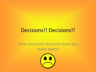 Decisions!! Decisions!!