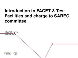 Introduction to FACET & Test Facilities and charge to SAREC committee