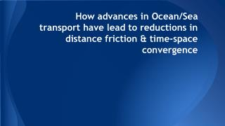 How advances in Ocean/Sea transport have lead to reductions in distance friction & time-space convergence