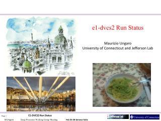 e1-dvcs2 Run Status Maurizio Ungaro University of Connecticut and Jefferson Lab