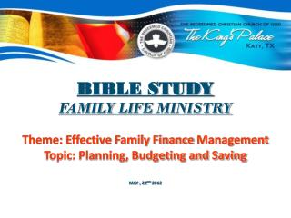 BIBLE STUDY FAMILY  LIFE  MINISTRY  Theme: Effective  Family Finance  Management Topic: Planning, Budgeting and Saving