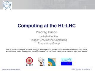 Computing at the HL-LHC Predrag Buncic o n behalf  of the  Trigger /DAQ/Offline/ Computing   Preparatory Group