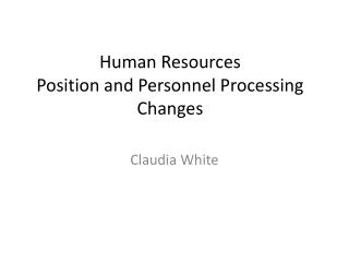 Human Resources  Position and Personnel Processing Changes
