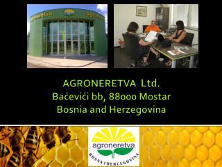 AGRONERETVA  Ltd . Baćevići bb ,  88000  Mostar Bosnia and Herzegovina