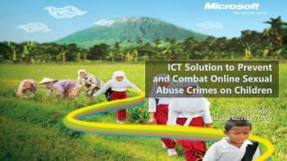 ICT Solution to Prevent and Combat Online Sexual Abuse Crimes on Children Tony Seno Hartono National Technology Officer