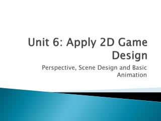 Unit 6: Apply 2D Game Design