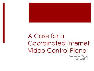A Case for a Coordinated Internet Video Control Plane
