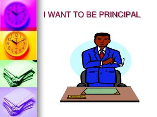 I WANT TO BE PRINCIPAL