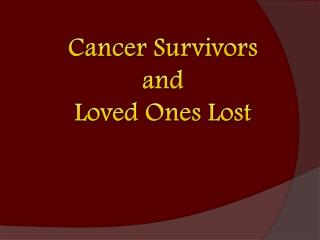 Cancer Survivors  and  Loved Ones  Lost