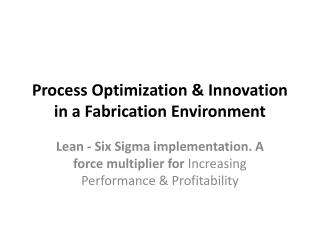 Process Optimization & Innovation in a Fabrication Environment