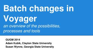 Batch  changes  in Voyager an  overview of the possibilities,  processes  and tools