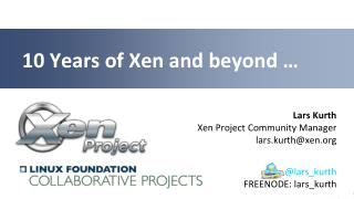 10 Years of Xen and beyond …