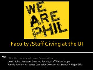 Faculty /Staff Giving at the UI Building the culture of philanthropy on our campus