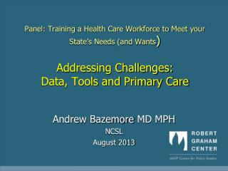 Panel: Training a Health Care Workforce to Meet your State's Needs (and Wants ) Addressing Challenges:  Data, Tools and