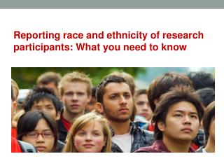 Reporting  race  and ethnicity of  research participants :  What  you need to know
