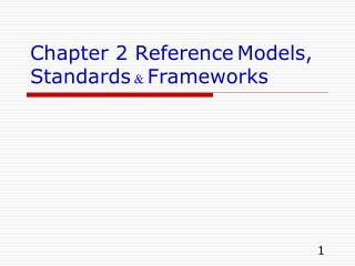 Chapter 2  Reference Models ,  Standards  &  Frameworks