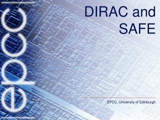 DIRAC and SAFE