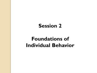 Session 2 Foundations of Individual Behavior