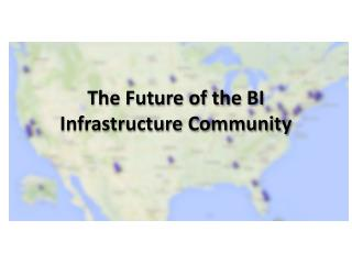 The Future of the BI Infrastructure�Community