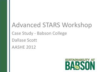 Advanced  STARS Workshop Case Study - Babson College Dallase Scott AASHE 2012