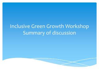 Inclusive Green Growth Workshop Summary of discussion