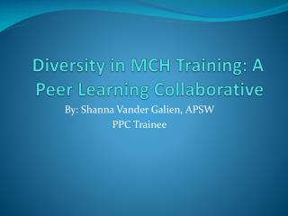 Diversity in MCH Training: A Peer  L earning  C ollaborative