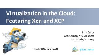 Virtualization in the Cloud: Featuring Xen and XCP