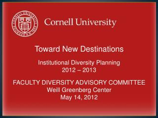Toward New Destinations Institutional Diversity Planning 2012 – 2013 FACULTY DIVERSITY ADVISORY COMMITTEE Weill Greenbe